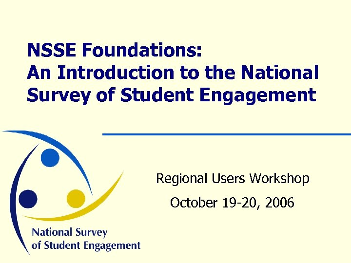 NSSE Foundations: An Introduction to the National Survey of Student Engagement Regional Users Workshop