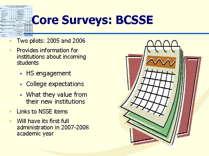 Core Surveys: BCSSE w Two pilots: 2005 and 2006 w Provides information for institutions