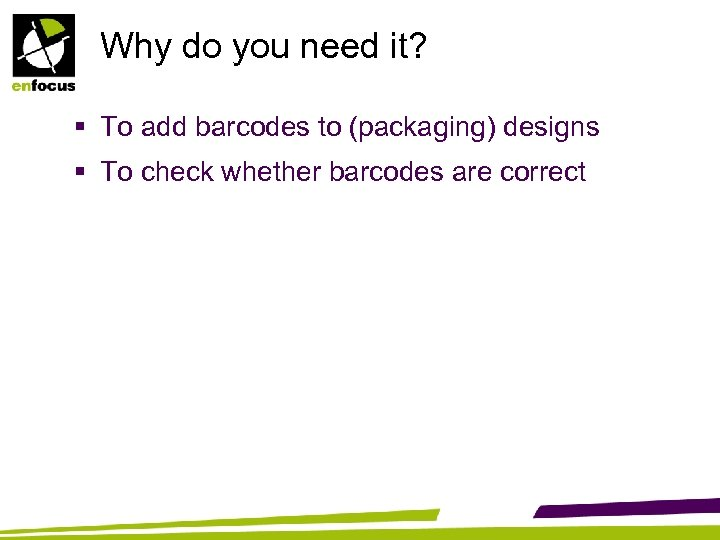 Why do you need it? § To add barcodes to (packaging) designs § To