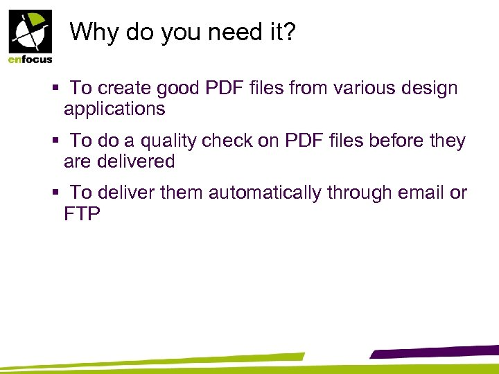 Why do you need it? § To create good PDF files from various design