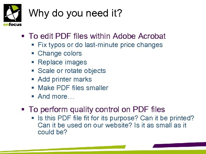 Why do you need it? § To edit PDF files within Adobe Acrobat §