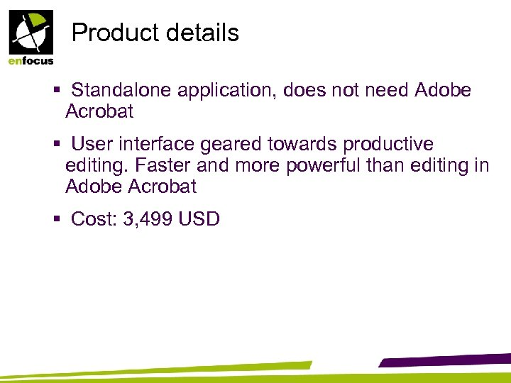 Product details § Standalone application, does not need Adobe Acrobat § User interface geared