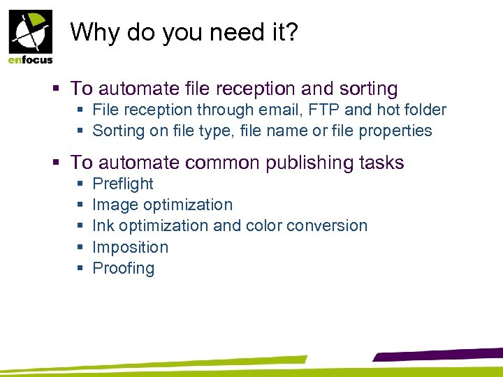 Why do you need it? § To automate file reception and sorting § File