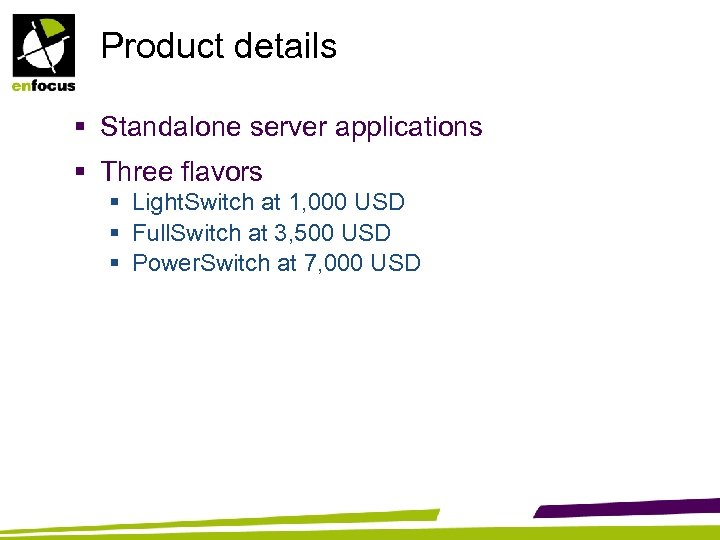 Product details § Standalone server applications § Three flavors § Light. Switch at 1,