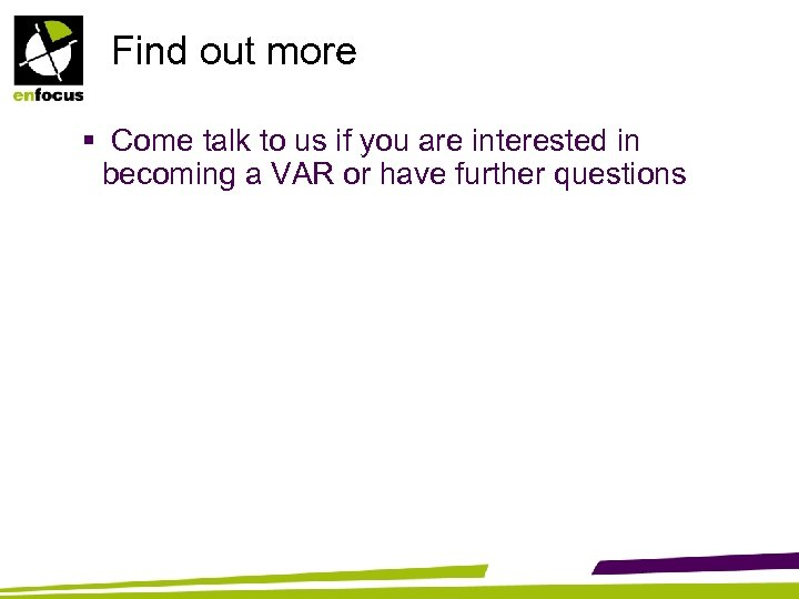 Find out more § Come talk to us if you are interested in becoming