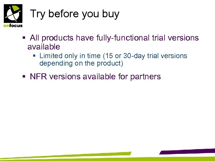 Try before you buy § All products have fully-functional trial versions available § Limited