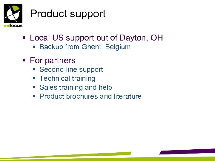 Product support § Local US support out of Dayton, OH § Backup from Ghent,