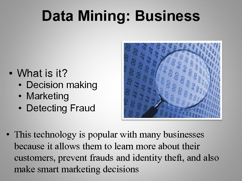 Data Mining: Business • What is it? • Decision making • Marketing • Detecting