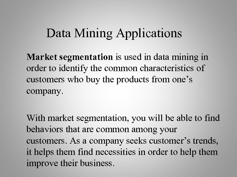 Data Mining Applications Market segmentation is used in data mining in order to identify