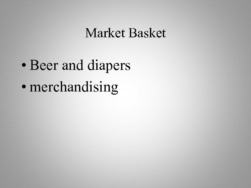 Market Basket • Beer and diapers • merchandising