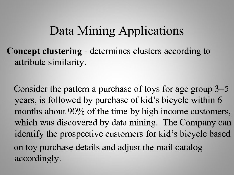 Data Mining Applications Concept clustering - determines clusters according to attribute similarity. Consider the