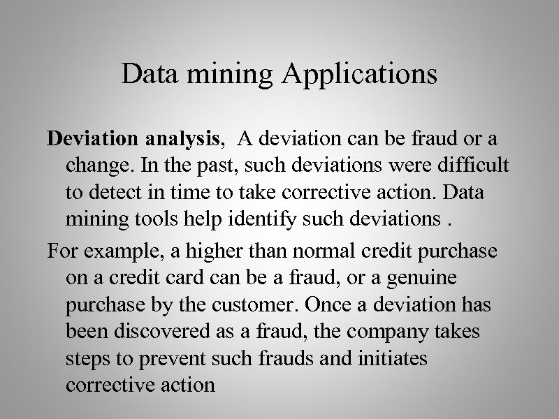 Data mining Applications Deviation analysis, A deviation can be fraud or a change. In