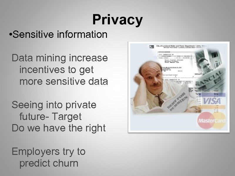 Privacy • Sensitive information Data mining increase incentives to get more sensitive data Seeing