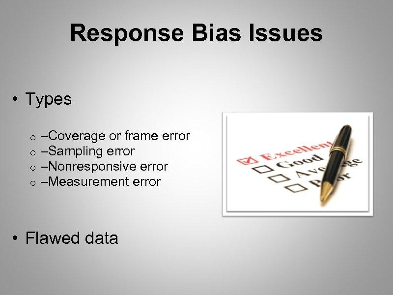 Response Bias Issues • Types o o –Coverage or frame error –Sampling error –Nonresponsive