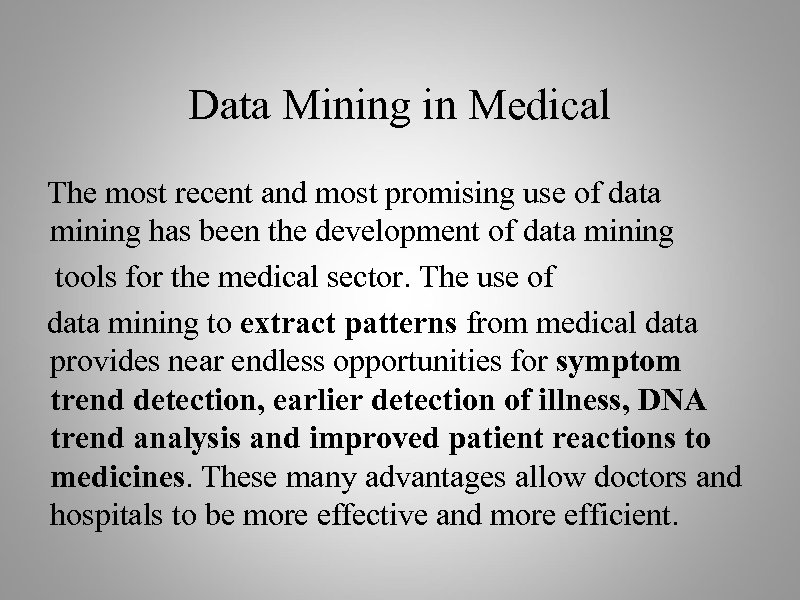 Data Mining in Medical The most recent and most promising use of data mining