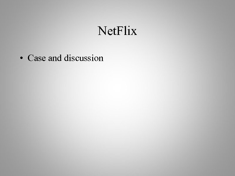 Net. Flix • Case and discussion
