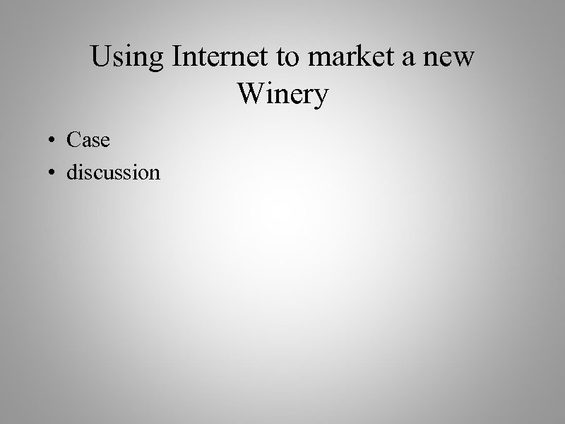 Using Internet to market a new Winery • Case • discussion