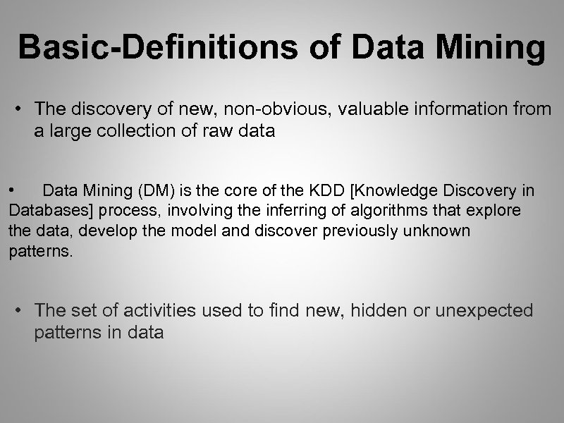 Basic-Definitions of Data Mining • The discovery of new, non-obvious, valuable information from a