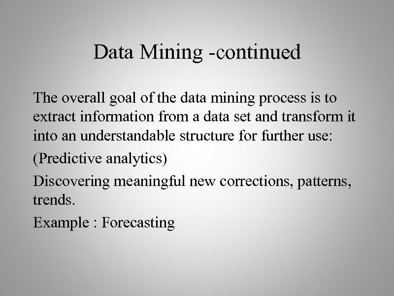 Data Mining -continued The overall goal of the data mining process is to extract
