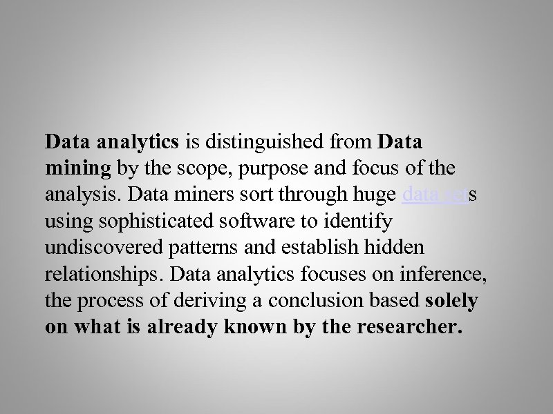 Data analytics is distinguished from Data mining by the scope, purpose and focus of