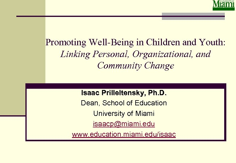 Promoting Well-Being in Children and Youth: Linking Personal, Organizational, and Community Change Isaac Prilleltensky,