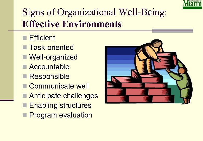Signs of Organizational Well-Being: Effective Environments n n n n n Efficient Task-oriented Well-organized