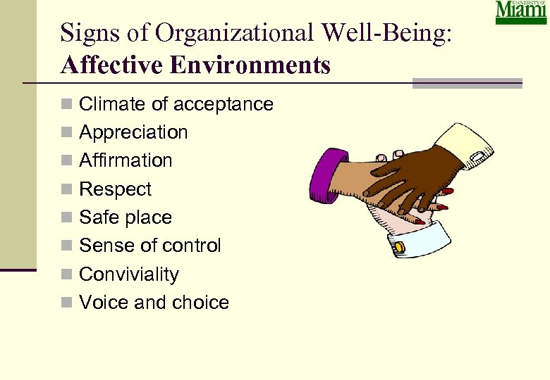 Signs of Organizational Well-Being: Affective Environments n Climate of acceptance n Appreciation n Affirmation