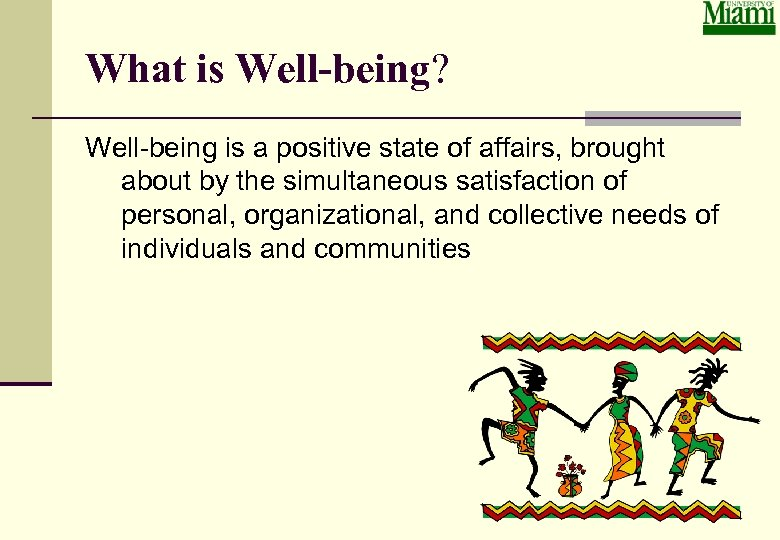 What is Well-being? Well-being is a positive state of affairs, brought about by the