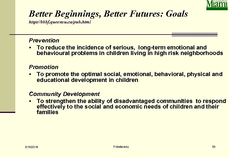 Better Beginnings, Better Futures: Goals http: //bbbf. queensu. ca/pub. html Prevention § To reduce