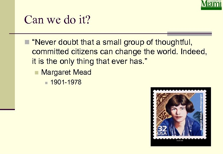 """Can we do it? n """"Never doubt that a small group of thoughtful, committed"""