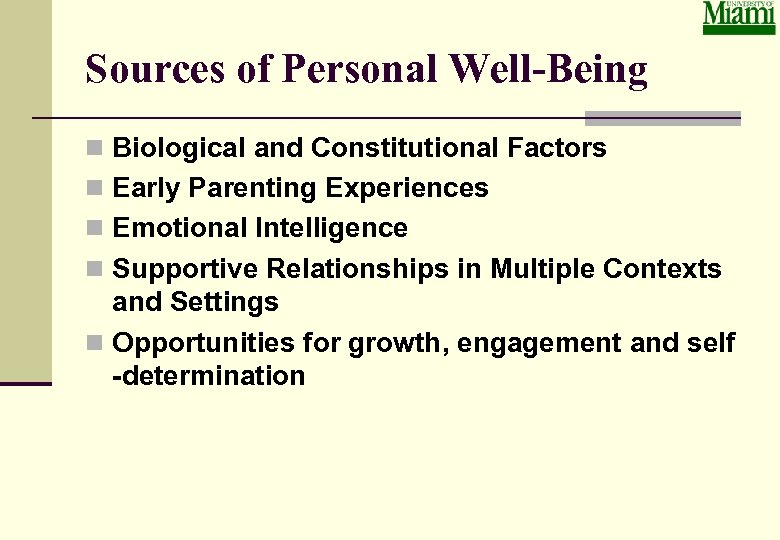 Sources of Personal Well-Being n Biological and Constitutional Factors n Early Parenting Experiences n