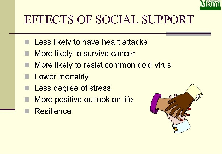 EFFECTS OF SOCIAL SUPPORT n Less likely to have heart attacks n More likely