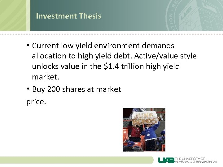 Investment Thesis • Current low yield environment demands allocation to high yield debt. Active/value
