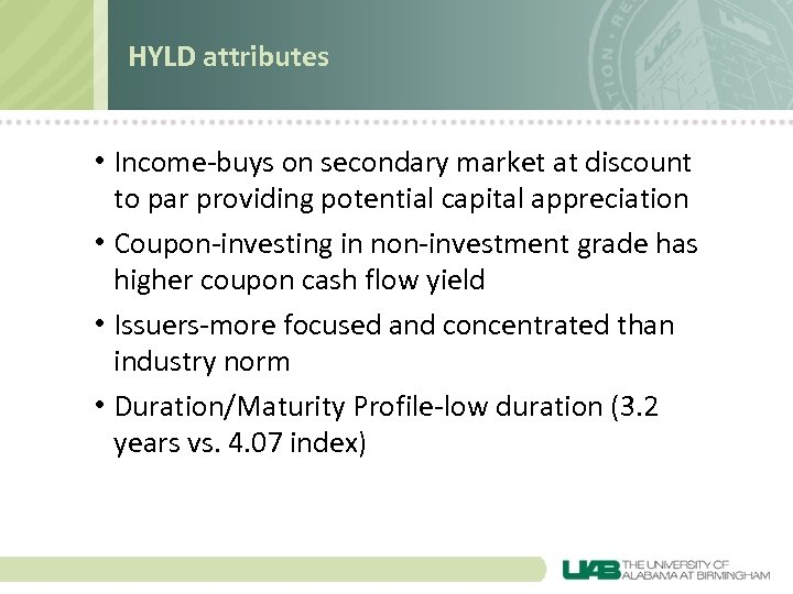 HYLD attributes • Income-buys on secondary market at discount to par providing potential capital