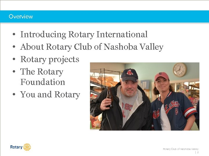 Overview • • Introducing Rotary International About Rotary Club of Nashoba Valley Rotary projects