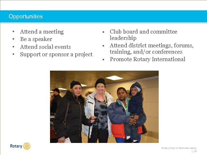Opportunities • • Attend a meeting Be a speaker Attend social events Support or