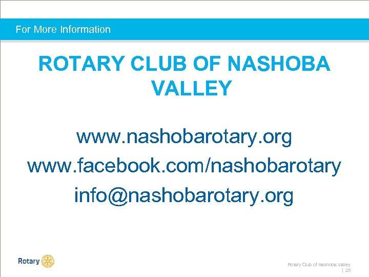 For More Information ROTARY CLUB OF NASHOBA VALLEY www. nashobarotary. org www. facebook. com/nashobarotary