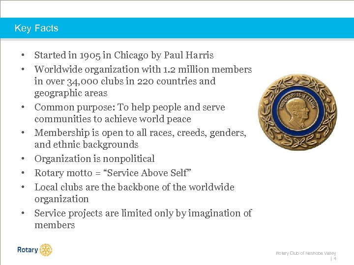 Key Facts • Started in 1905 in Chicago by Paul Harris • Worldwide organization