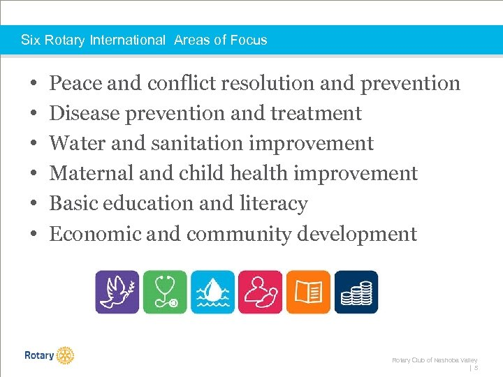Six Rotary International Areas of Focus • • • Peace and conflict resolution and