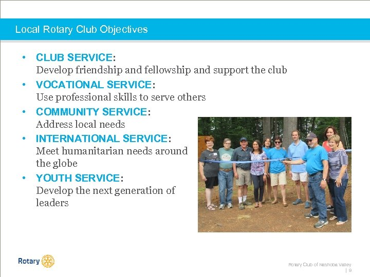 Local Rotary Club Objectives • CLUB SERVICE: Develop friendship and fellowship and support the