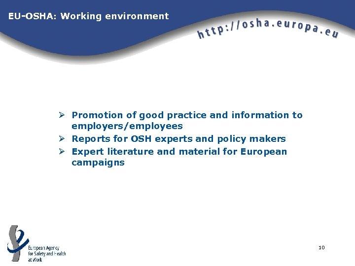EU-OSHA: Working environment Ø Promotion of good practice and information to employers/employees Ø Reports