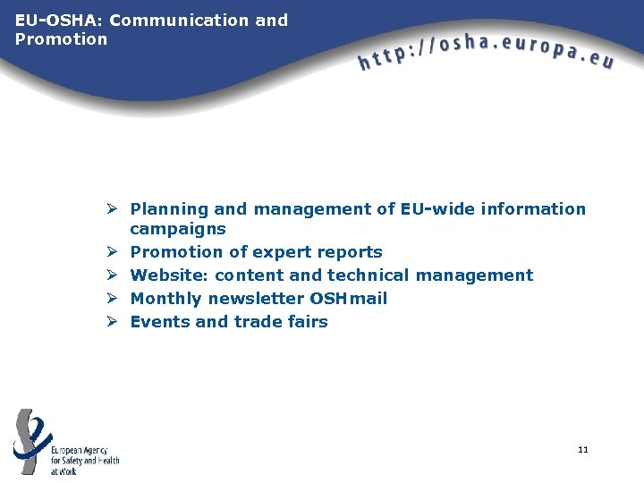 EU-OSHA: Communication and Promotion Ø Planning and management of EU-wide information campaigns Ø Promotion