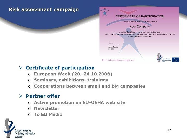 Risk assessment campaign Ø Certificate of participation o European Week (20. -24. 10. 2008)