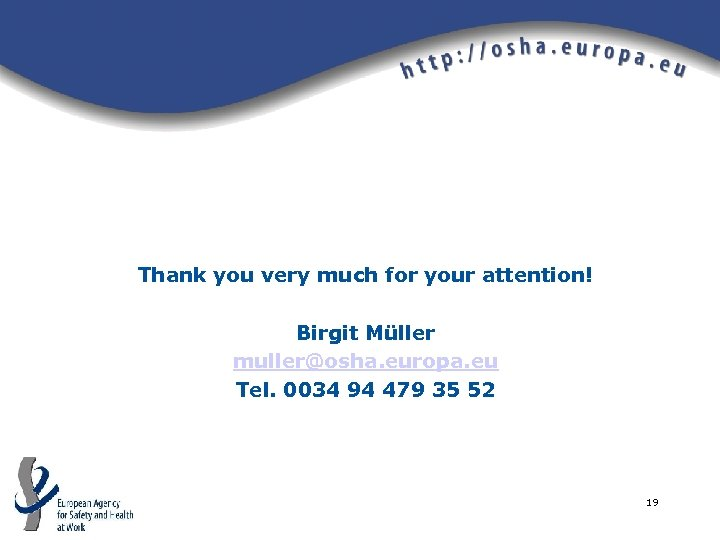 Thank you very much for your attention! Birgit Müller muller@osha. europa. eu Tel. 0034