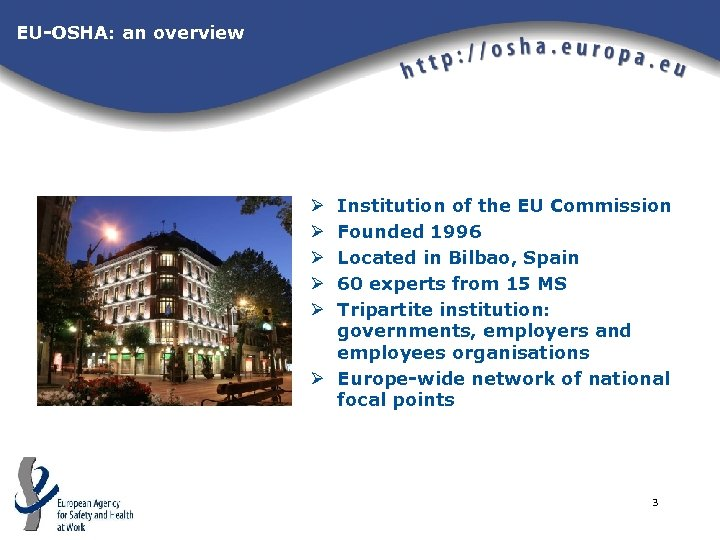 EU-OSHA: an overview Institution of the EU Commission Founded 1996 Located in Bilbao, Spain