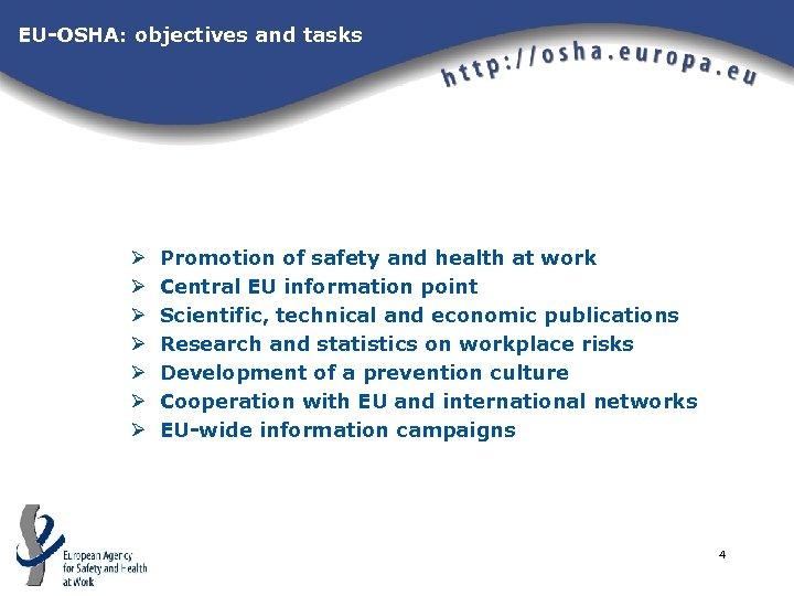 EU-OSHA: objectives and tasks Ø Ø Ø Ø Promotion of safety and health at