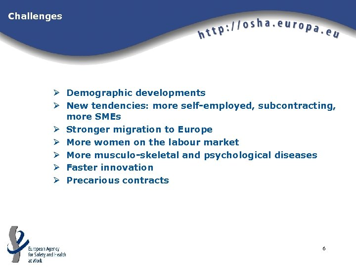 Challenges Ø Demographic developments Ø New tendencies: more self-employed, subcontracting, more SMEs Ø Stronger