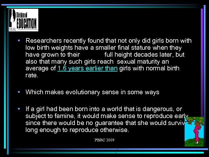 • Researchers recently found that not only did girls born with low birth