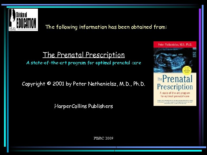 The following information has been obtained from: The Prenatal Prescription A state-of-the-art program for