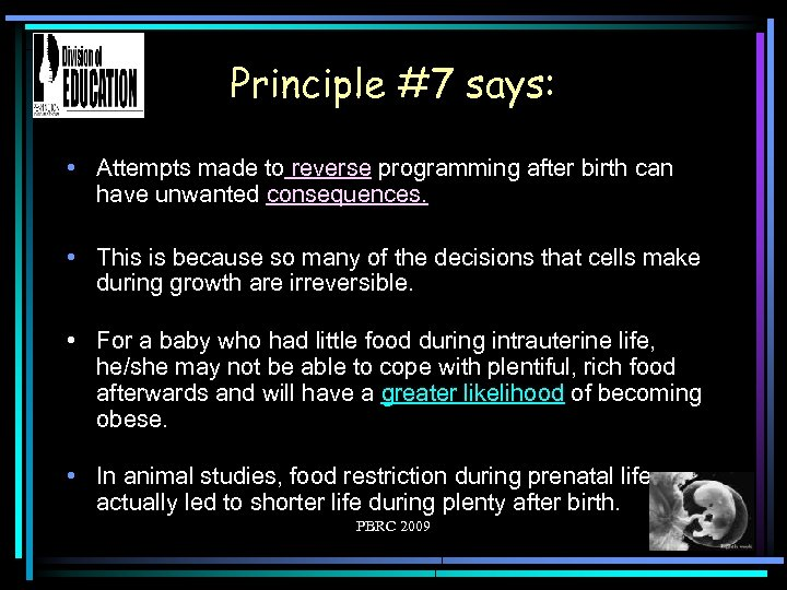 Principle #7 says: • Attempts made to reverse programming after birth can have unwanted